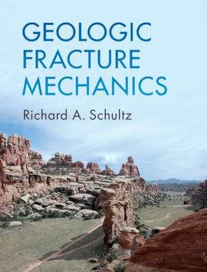 Geologic Fracture Mechanics de Richard A. Schultz