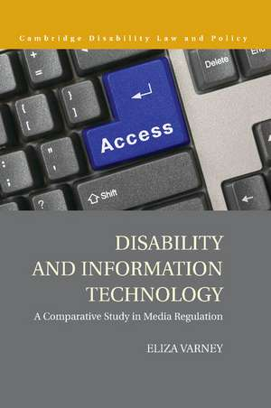 Disability and Information Technology: A Comparative Study in Media Regulation de Eliza Varney