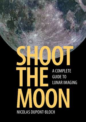 Shoot the Moon: A Complete Guide to Lunar Imaging de Nicolas Dupont-Bloch