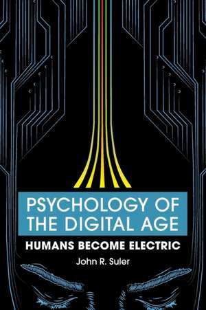 Psychology of the Digital Age: Humans Become Electric de John R. Suler