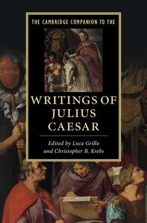 The Cambridge Companion to the Writings of Julius Caesar de Luca Grillo