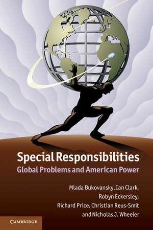Special Responsibilities: Global Problems and American Power de Professor Mlada Bukovansky