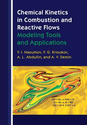 Chemical Kinetics in Combustion and Reactive Flows: Modeling Tools and Applications de V. I. Naoumov