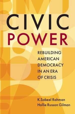 Civic Power  : Rebuilding American Democracy in an Era of Crisis de K.Sabeel Rahman