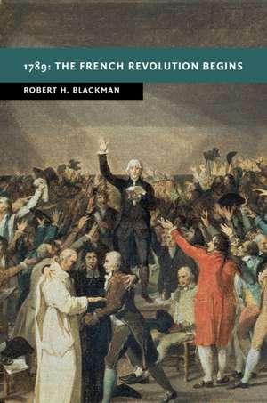 1789: The French Revolution Begins de Robert H. Blackman