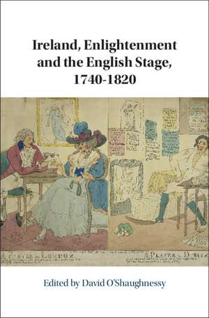 Ireland, Enlightenment and the English Stage, 1740-1820 de David O'Shaughnessy