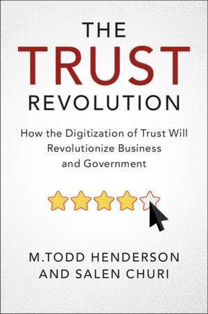 The Trust Revolution: How the Digitization of Trust Will Revolutionize Business and Government de M.Todd Henderson
