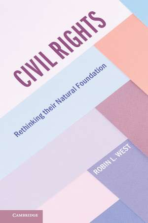 Civil Rights: Rethinking their Natural Foundation de Robin L. West