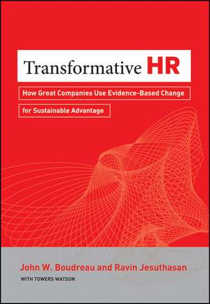 Transformative HR: How Great Companies Use Evidence–Based Change for Sustainable Advantage de John W. Boudreau