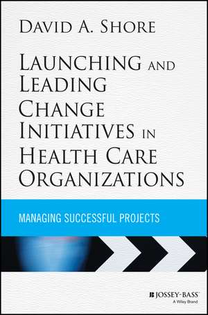 Launching and Leading Change Initiatives in Health Care Organizations imagine