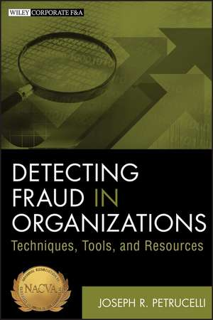 Detecting Fraud in Organizations: Techniques, Tools, and Resources de Joseph R. Petrucelli
