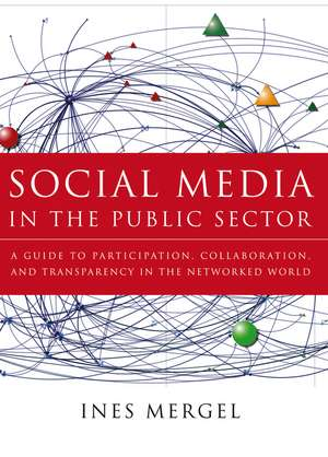 Social Media In The Public Sector: A Guide To Participation  Collaboration  And Transparency In The Networked World