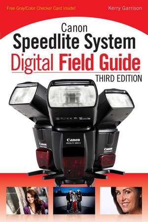 Canon Speedlite System Digital Field Guide de Michael Corsentino