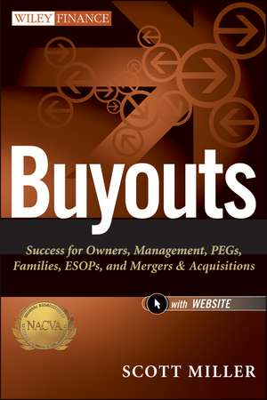 Buyouts: Success for Owners, Management, PEGs, ESOPs and Mergers and Acquisitions + Website de Scott D. Miller