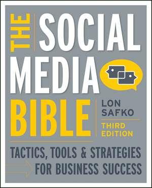 The Social Media Bible: Tactics, Tools, and Strategies for Business Success de Lon Safko