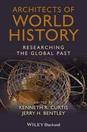 Architects of World History: Researching the Global Past de Kenneth R. Curtis