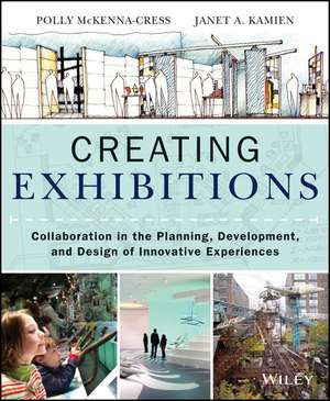 Creating Exhibitions: Collaboration in the Planning, Development, and Design of Innovative Experiences de Polly McKenna–Cress