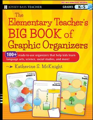 The Elementary Teacher′s Big Book of Graphic Organizers, K–5: 100+ Ready–to–Use Organizers That Help Kids Learn Language Arts, Science, Social Studies, and More de Katherine S. McKnight