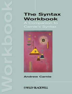 The Syntax Workbook: A Companion to Carnie′s Syntax de Andrew Carnie