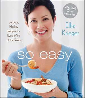 So Easy: Luscious, Healthy Recipes for Every Meal of the Week de Ellie Krieger