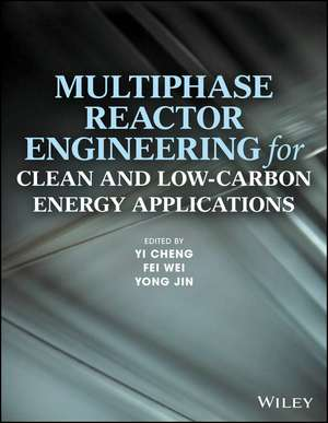 Multiphase Reactor Engineering for Clean and Low–Carbon Energy Applications