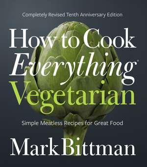 How to Cook Everything Vegetarian: Completely Revised Tenth Anniversary Edition de Mark Bittman