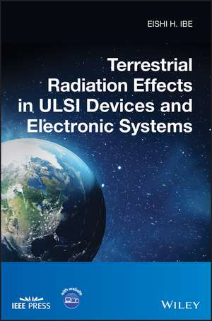 Terrestrial Radiation Effects in ULSI Devices and Electronic Systems de Eishi H. Ibe
