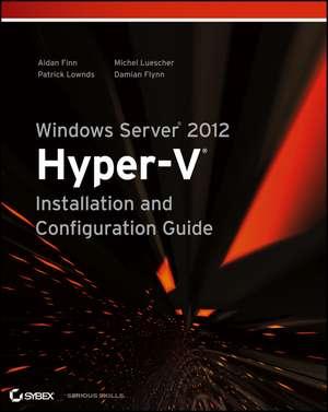 Windows Server 2012 Hyper–V Installation and Configuration Guide de Aidan Finn