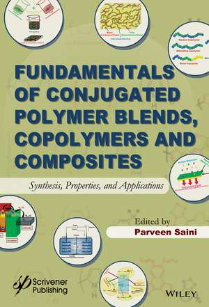 Fundamentals of Conjugated Polymer Blends, Copolymers and Composites: Synthesis, Properties, and Applications de Parveen Saini