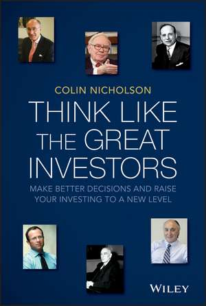 Think Like the Great Investors: Make Better Decisions and Raise Your Investing to a New Level de Colin Nicholson