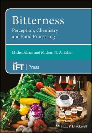 Bitterness: Perception, Chemistry and Food Processing de Michel Aliani