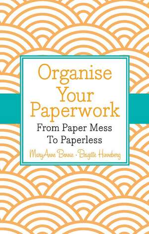 Organise Your Paperwork: From Paper Mess To Paperless de MaryAnne Bennie