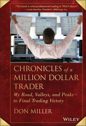 Chronicles of a Million Dollar Trader: My Road, Valleys, and Peaks to Final Trading Victory de Don Miller
