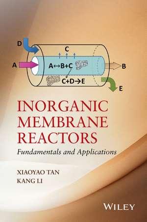 Inorganic Membrane Reactors: Fundamentals and Applications de Xiaoyao Tan