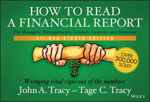 How to Read a Financial Report: Wringing Vital Signs Out of the Numbers de John A. Tracy