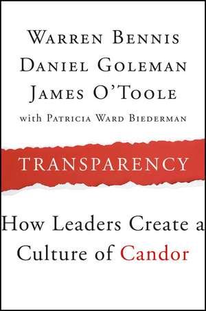 Transparency: How Leaders Create a Culture of Candor de Warren Bennis