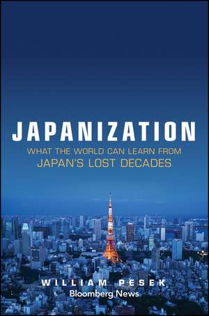 Japanization: What the World Can Learn from Japan′s Lost Decades de William Pesek