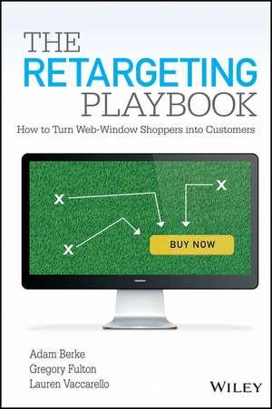 The Retargeting Playbook: How to Turn Web-Window Shoppers Into Customers de Adam Berke