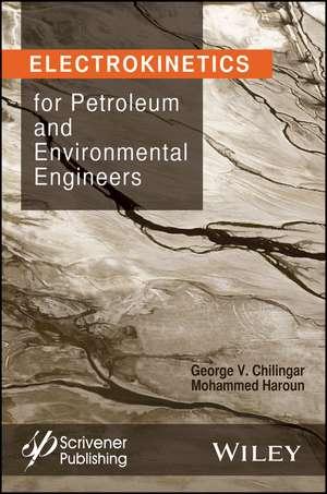 Electrokinetics for Petroleum and Environmental Engineers de G. V. Chilingar