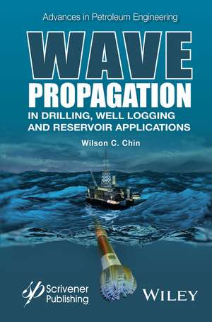 Wave Propagation in Drilling, Well Logging and Reservoir Applications de Wilson C. Chin