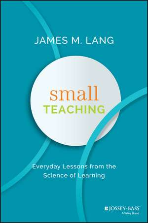 Small Teaching: Everyday Lessons from the Science of Learning de James M. Lang