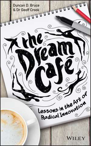 The Dream Cafe: Lessons in the Art of Radical Innovation de Duncan Bruce