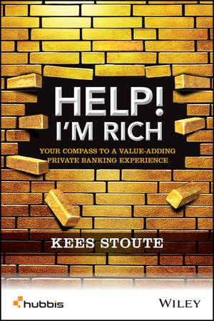 Help, I′m Rich!: Your Compass to a Value–Adding Private Banking Experience de Kees Stoute