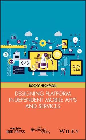 Designing Platform Independent Mobile Apps and Services de Rocky Heckman