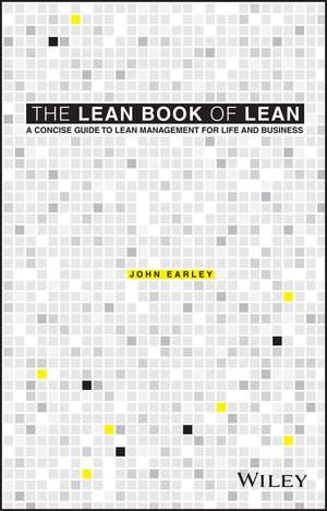 The Lean Book of Lean: A Concise Guide to Lean Management for Life and Business de John Earley