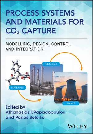 Process Systems and Materials for CO2 Capture: Modelling, Design, Control and Integration de Athanasios I. Papadopoulos