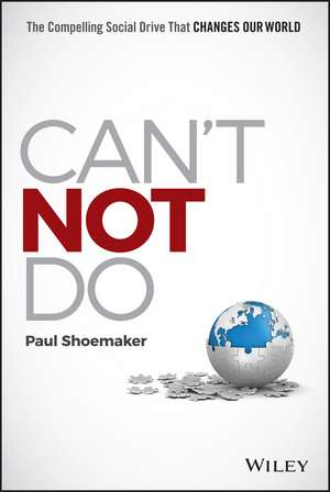 Can′t Not Do: The Compelling Social Drive that Changes Our World de Paul Shoemaker