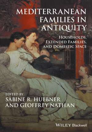 Mediterranean Families in Antiquity: Households, Extended Families, and Domestic Space de Sabine R. Huebner