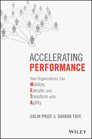 Accelerating Performance: How Organizations Can Mobilize, Execute, and Transform with Agility de Colin Price