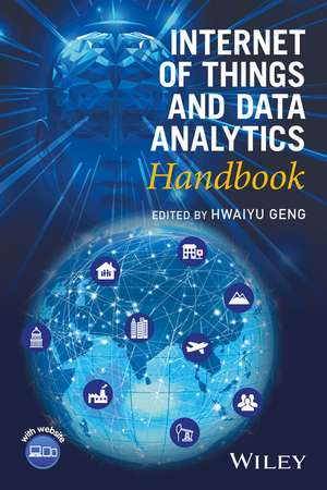Internet of Things and Data Analytics Handbook de Hwaiyu Geng